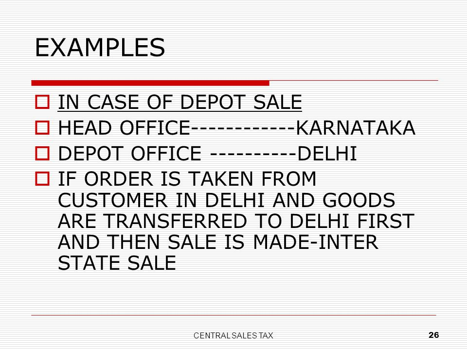 CENTRAL SALES TAX 26 EXAMPLES IN CASE OF DEPOT SALE HEAD OFFICE------------KARNATAKA DEPOT OFFICE ----------DELHI IF ORDER IS TAKEN FROM CUSTOMER IN D