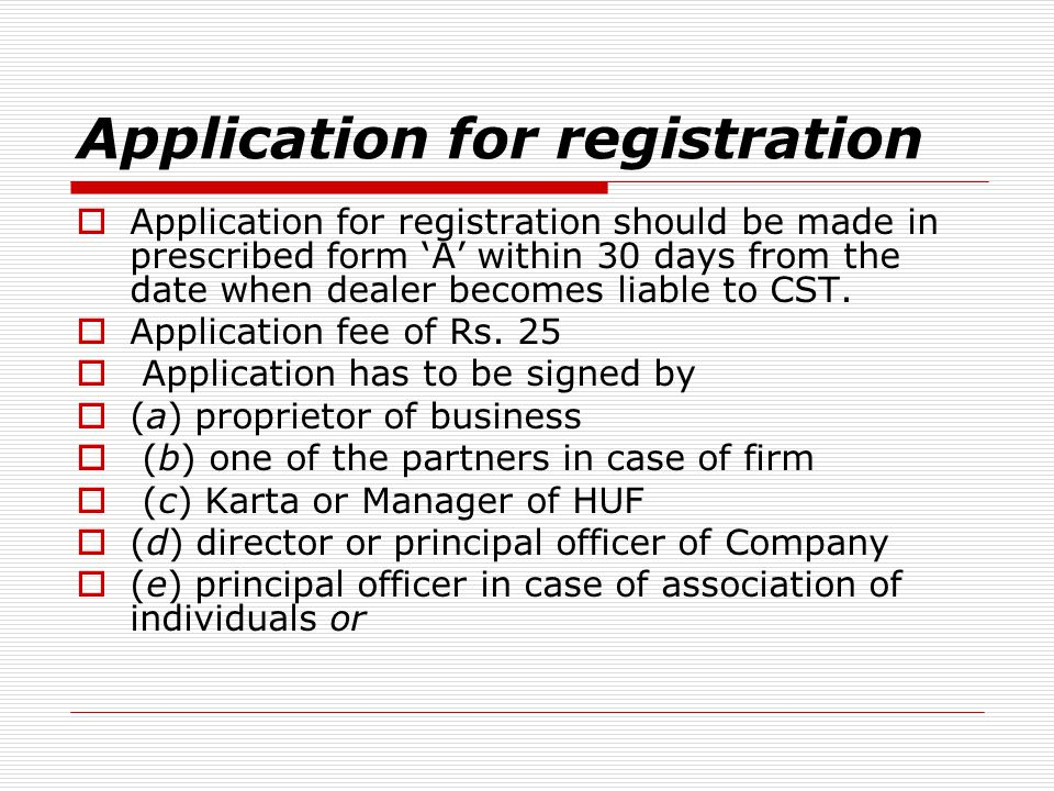 Application for registration Application for registration should be made in prescribed form A within 30 days from the date when dealer becomes liable