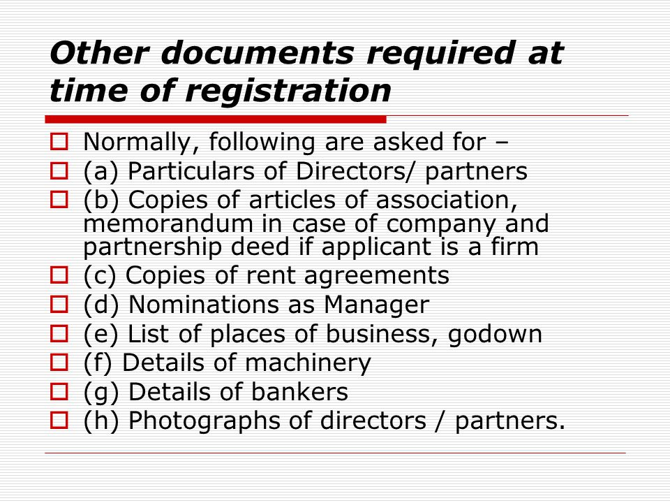 Other documents required at time of registration Normally, following are asked for – (a) Particulars of Directors/ partners (b) Copies of articles of