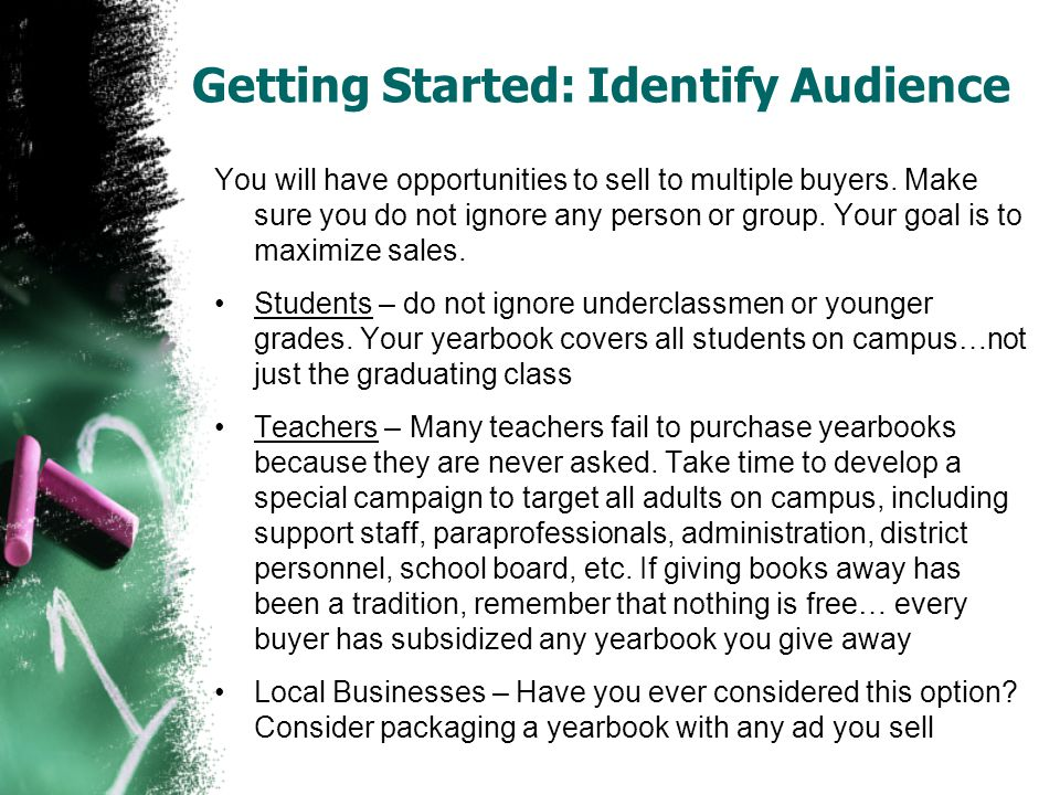 Getting Started: Identify Audience You will have opportunities to sell to multiple buyers. Make sure you do not ignore any person or group. Your goal