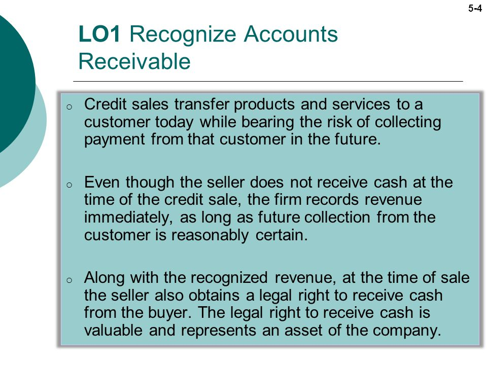 5-15 LO3 Record an allowance for future uncollectible accounts o The right to receive cash from a customer is a valuable resource for the company.