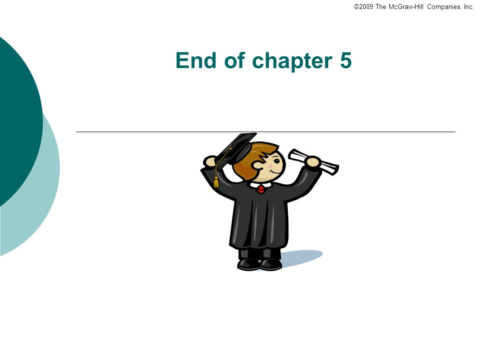©2009 The McGraw-Hill Companies, Inc. End of chapter 5