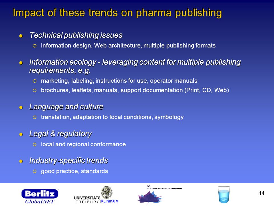 14 Impact of these trends on pharma publishing Technical publishing issues Technical publishing issues information design, Web architecture, multiple publishing formats Information ecology - leveraging content for multiple publishing requirements, e.g.