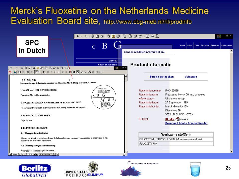 25 Mercks Fluoxetine on the Netherlands Medicine Evaluation Board site, http://www.cbg-meb.nl/nl/prodinfo SPC in Dutch