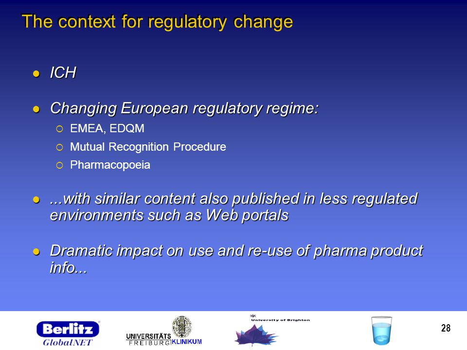 28 The context for regulatory change ICH ICH Changing European regulatory regime: Changing European regulatory regime: EMEA, EDQM Mutual Recognition Procedure Pharmacopoeia...with similar content also published in less regulated environments such as Web portals...with similar content also published in less regulated environments such as Web portals Dramatic impact on use and re-use of pharma product info...