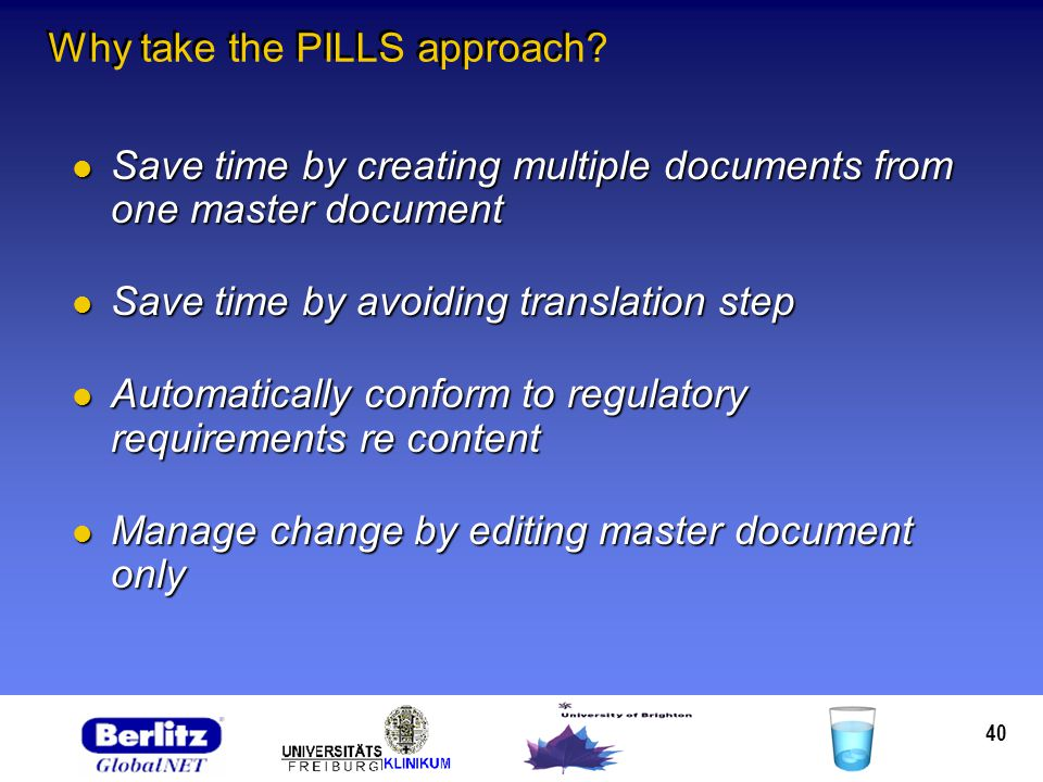 40 Why take the PILLS approach? Save time by creating multiple documents from one master document Save time by creating multiple documents from one ma