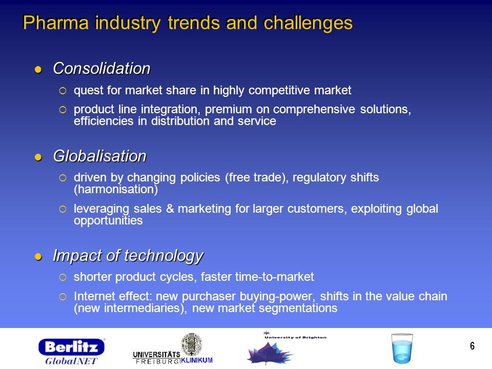 6 Pharma industry trends and challenges Consolidation Consolidation quest for market share in highly competitive market product line integration, prem