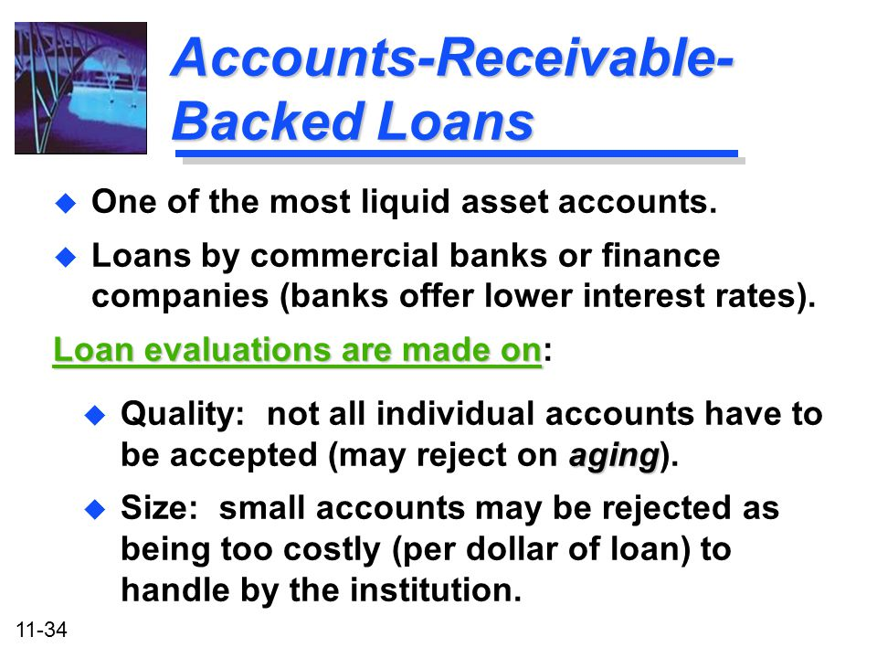 11-34 Accounts-Receivable- Backed Loans aging u Quality: not all individual accounts have to be accepted (may reject on aging). u Size: small accounts