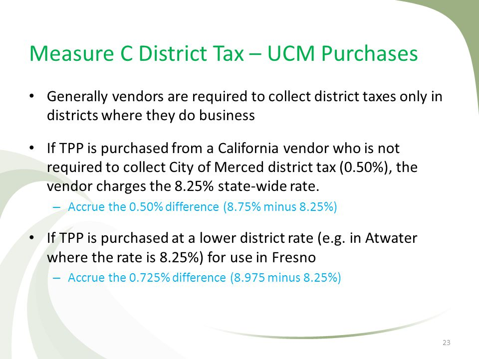 Measure C District Tax – UCM Purchases Generally vendors are required to collect district taxes only in districts where they do business If TPP is pur
