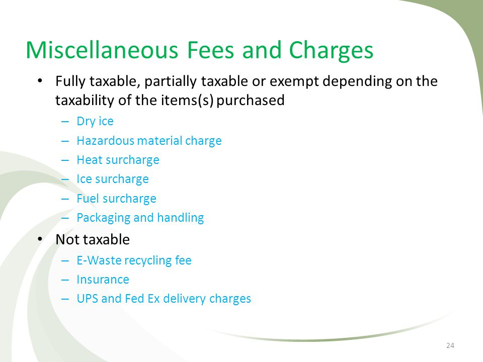 Miscellaneous Fees and Charges Fully taxable, partially taxable or exempt depending on the taxability of the items(s) purchased – Dry ice – Hazardous