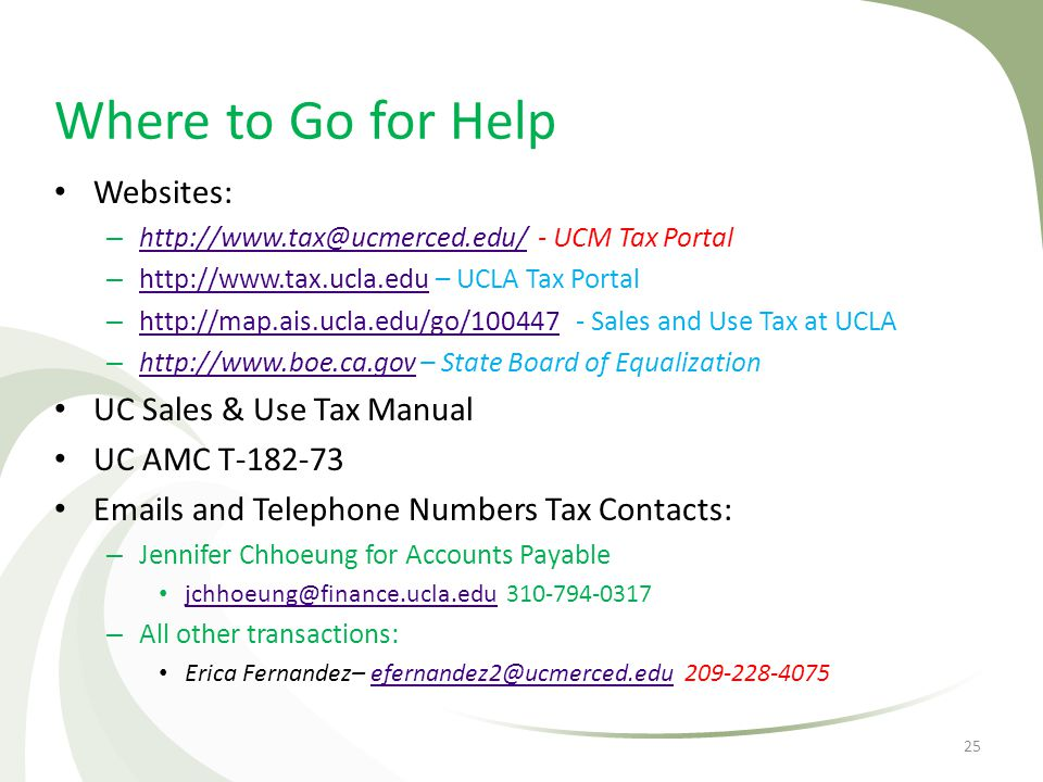 Where to Go for Help Websites: – http://www.tax@ucmerced.edu/ - UCM Tax Portal http://www.tax@ucmerced.edu/ – http://www.tax.ucla.edu – UCLA Tax Porta