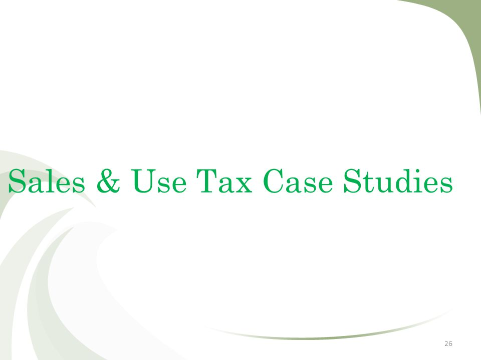 Sales & Use Tax Case Studies 26