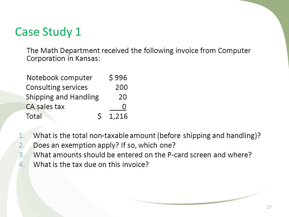 Case Study 1 The Math Department received the following invoice from Computer Corporation in Kansas: Notebook computer $ 996 Consulting services 200 S