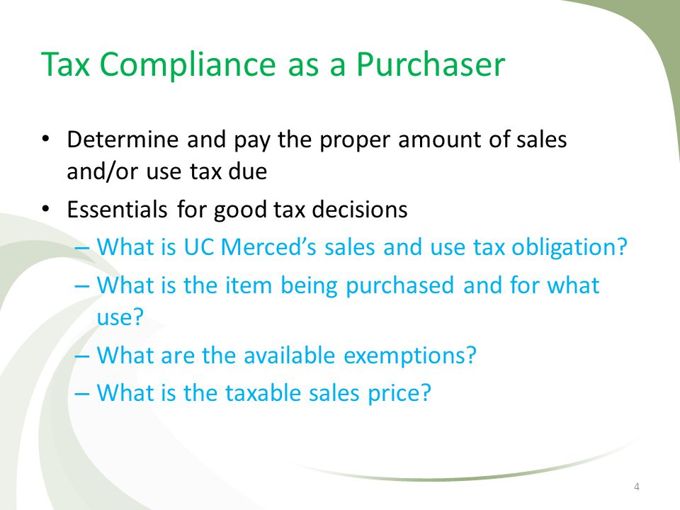 Tax Compliance as a Purchaser Determine and pay the proper amount of sales and/or use tax due Essentials for good tax decisions – What is UC Merceds s