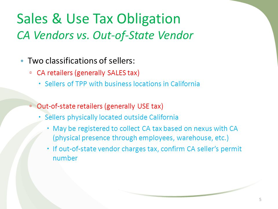Sales & Use Tax Obligation CA Vendors vs. Out-of-State Vendor Two classifications of sellers: CA retailers (generally SALES tax) Sellers of TPP with b
