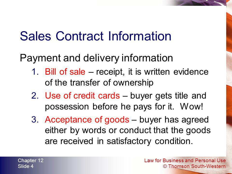 Law for Business and Personal Use © Thomson South-Western Chapter 12 Slide 4 Sales Contract Information Payment and delivery information 1.Bill of sal