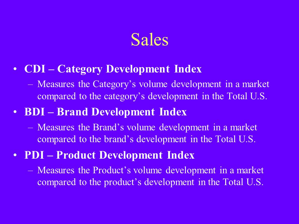 Sales CDI – Category Development Index –Measures the Categorys volume development in a market compared to the categorys development in the Total U.S.