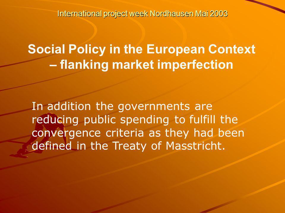International project week Nordhausen Mai 2003 In addition the governments are reducing public spending to fulfill the convergence criteria as they had been defined in the Treaty of Masstricht.