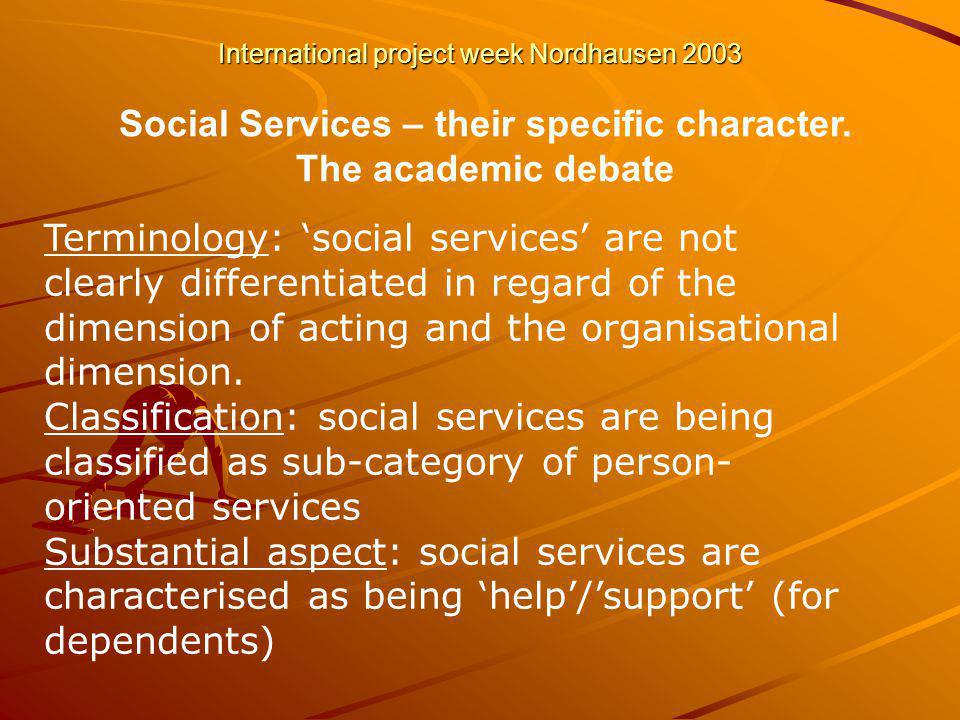 International project week Nordhausen 2003 Terminology: social services are not clearly differentiated in regard of the dimension of acting and the organisational dimension.