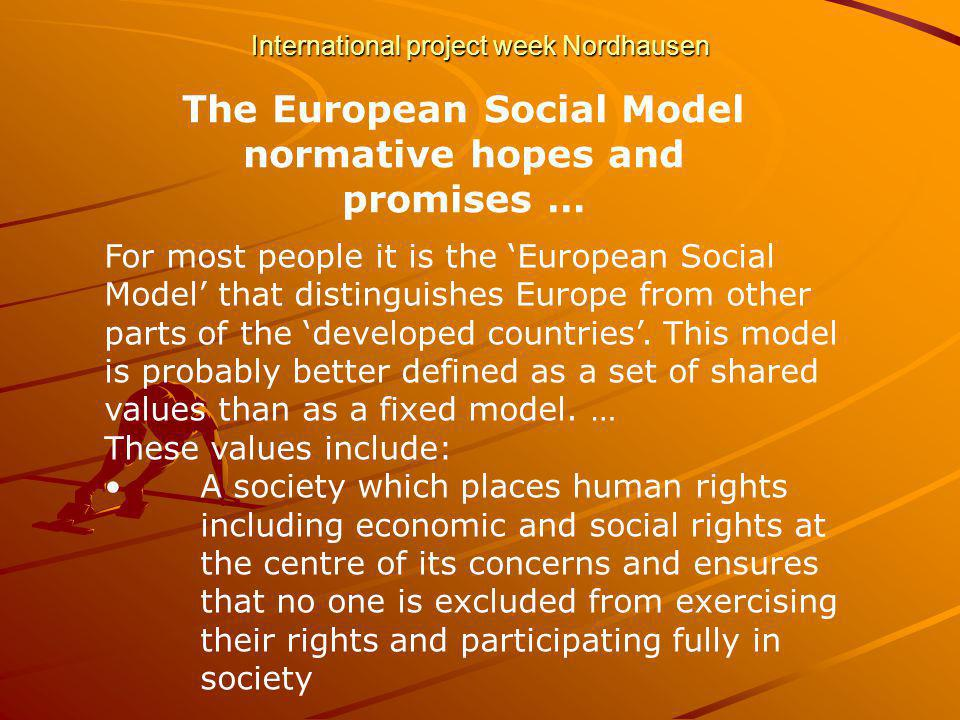 International project week Nordhausen 2003 Decommodi- fication LowMediumhigh Class implications Middle class suspicious of state Class maintained but stabilised Middle class wooed from market to state Example USA, Canada, Australia, UK Austria, France, Germany, Italy Scandinavia The Three Worlds … 3b