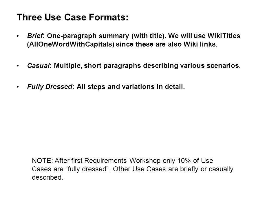 Three Use Case Formats: Brief: One-paragraph summary (with title). We will use WikiTitles (AllOneWordWithCapitals) since these are also Wiki links. Ca
