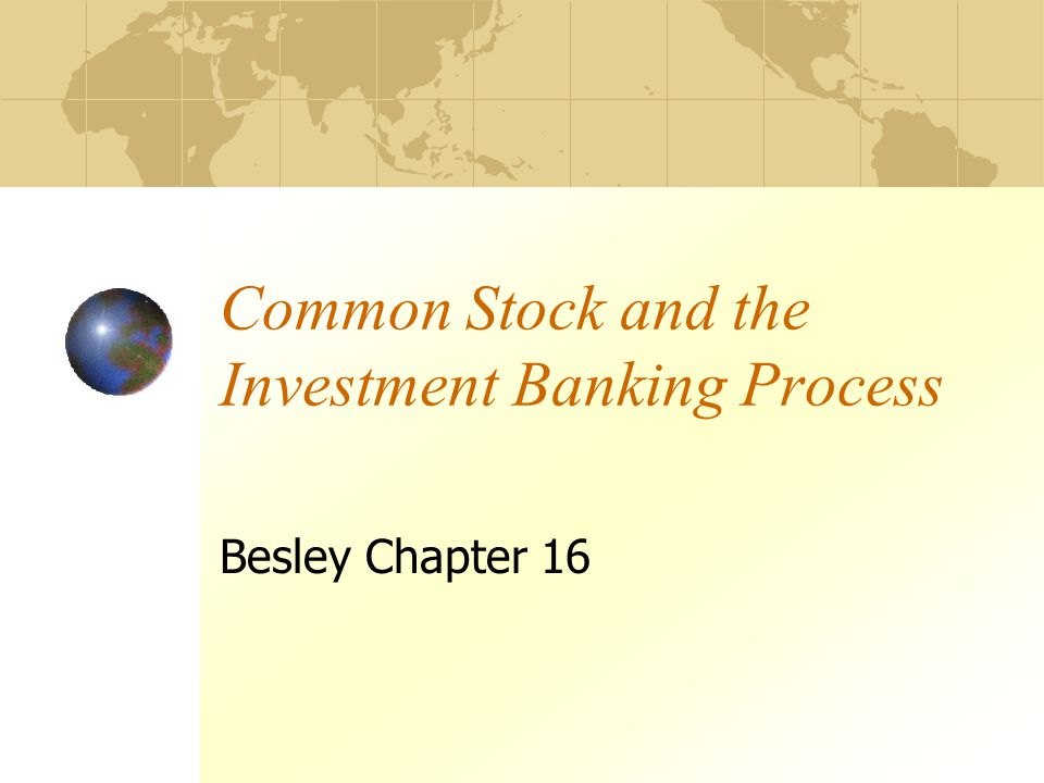 Common Stock and the Investment Banking Process Besley Chapter 16