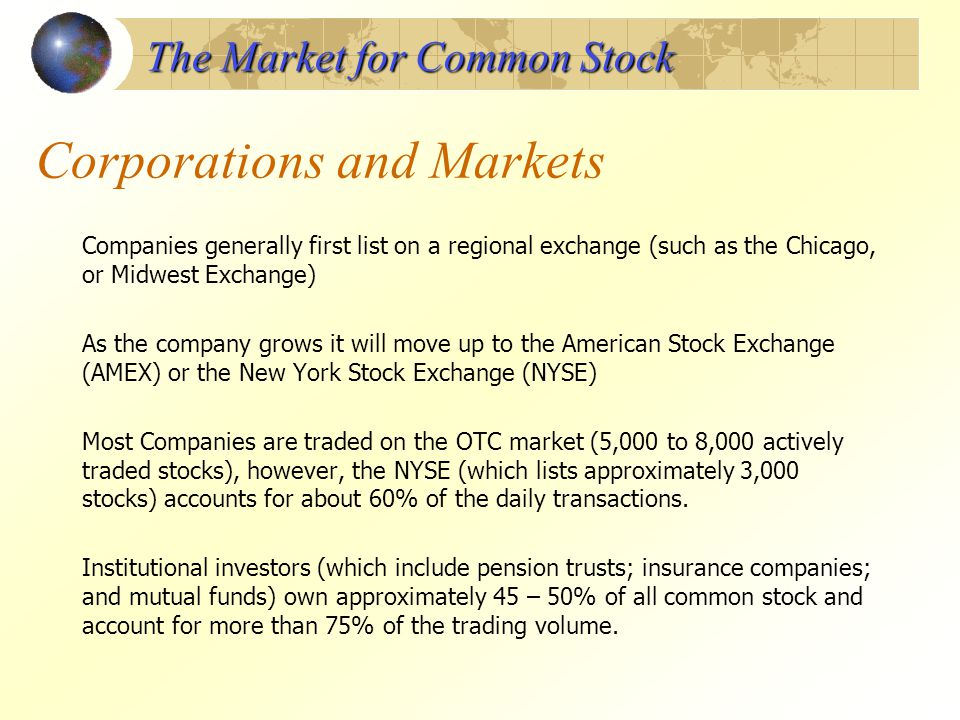 Corporations and Markets Companies generally first list on a regional exchange (such as the Chicago, or Midwest Exchange) As the company grows it will