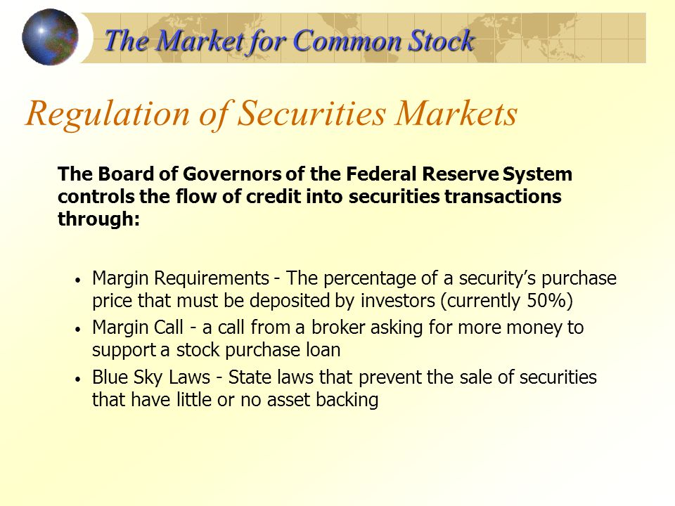 Regulation of Securities Markets The Board of Governors of the Federal Reserve System controls the flow of credit into securities transactions through