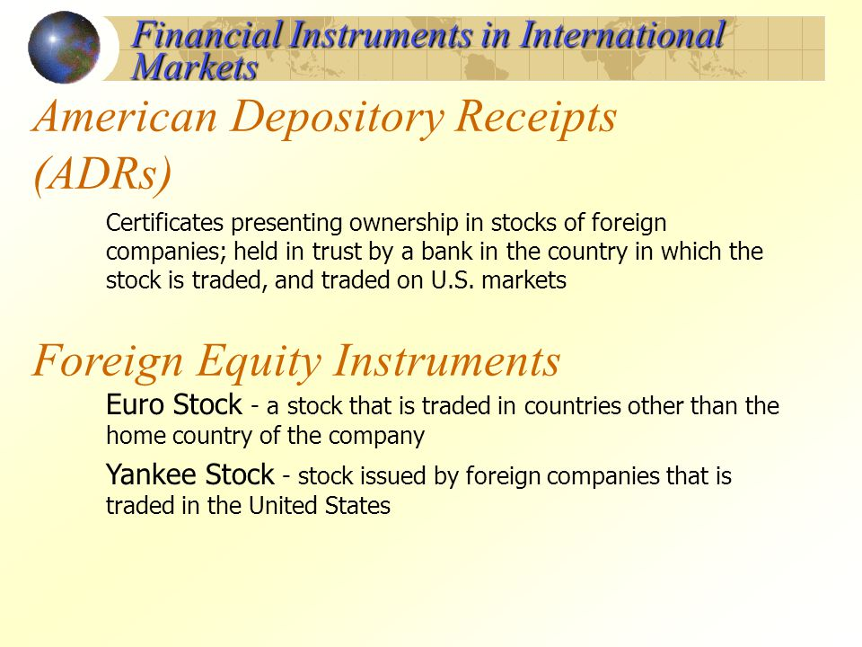American Depository Receipts (ADRs) Certificates presenting ownership in stocks of foreign companies; held in trust by a bank in the country in which