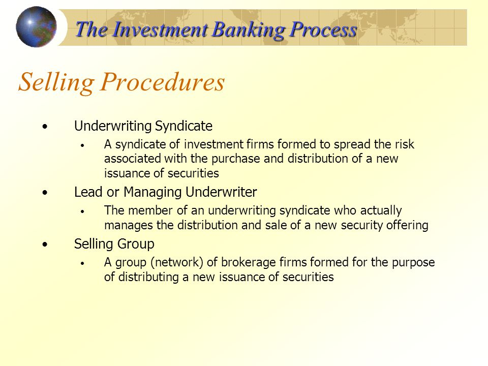 Selling Procedures Underwriting Syndicate A syndicate of investment firms formed to spread the risk associated with the purchase and distribution of a