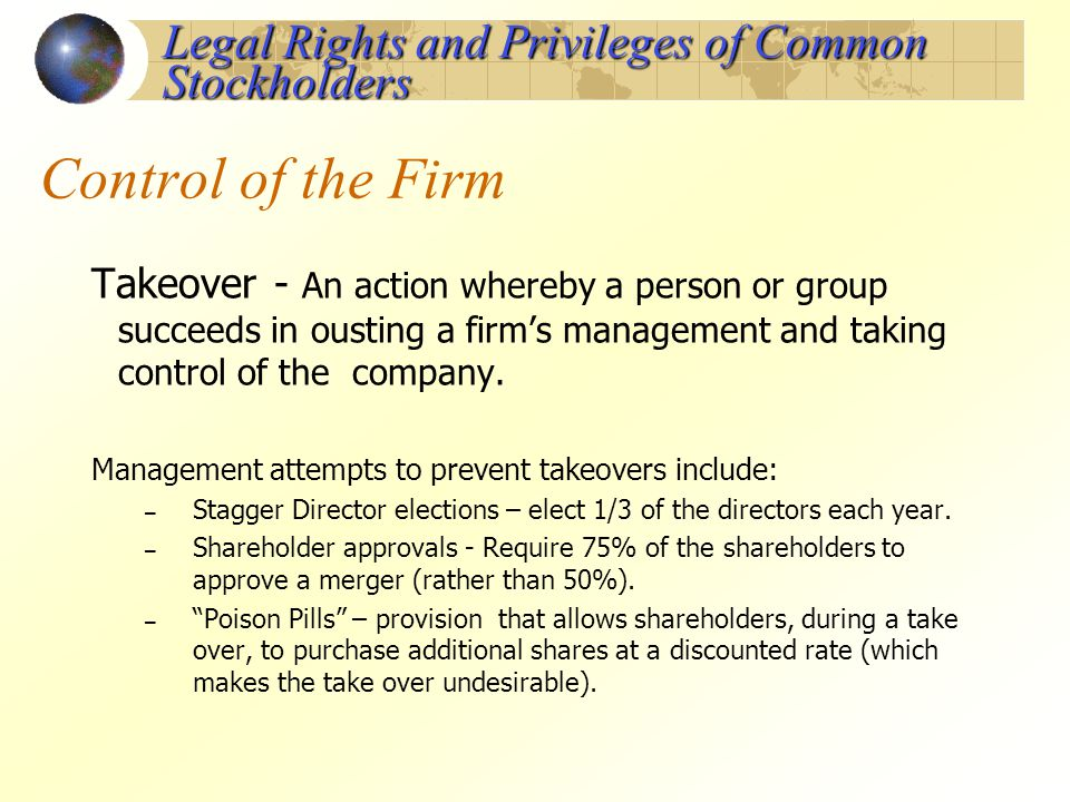 Control of the Firm Takeover - An action whereby a person or group succeeds in ousting a firms management and taking control of the company. Managemen