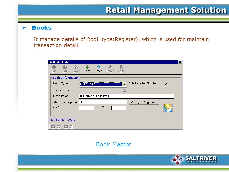 Books Book Master It manage details of Book type(Register), which is used for maintain transaction detail.