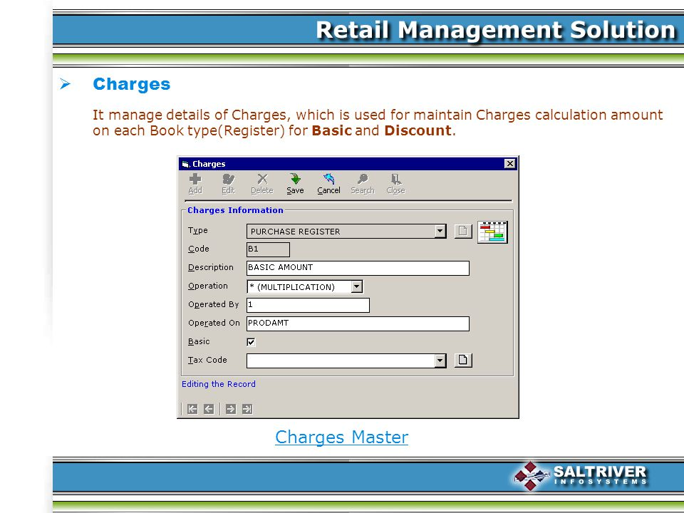 Charges It manage details of Charges, which is used for maintain Charges calculation amount on each Book type(Register) for Basic and Discount.