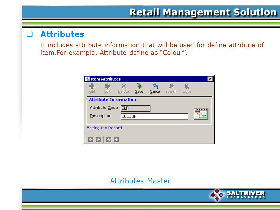Attributes It includes attribute information that will be used for define attribute of item.For example, Attribute define as Colour.