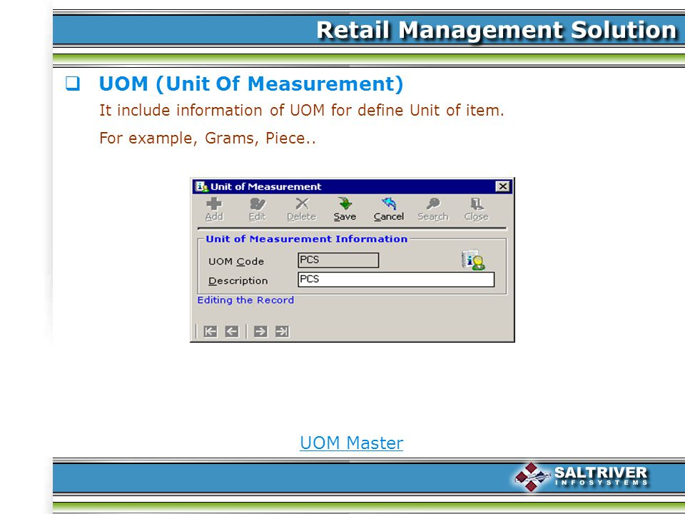 UOM (Unit Of Measurement) It include information of UOM for define Unit of item.