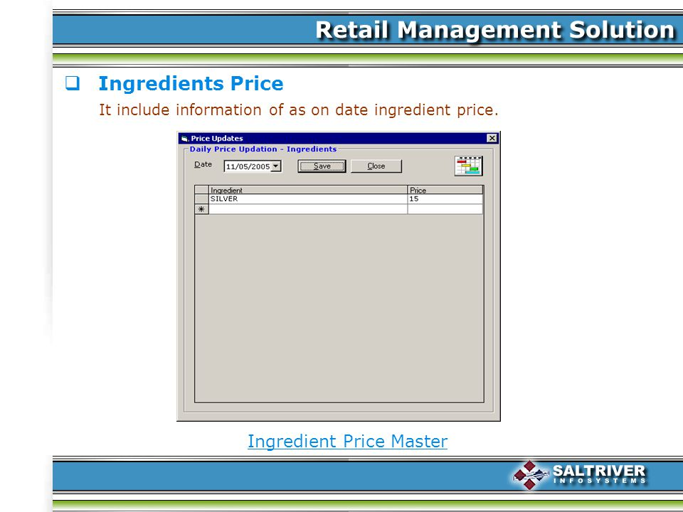 Ingredients Price It include information of as on date ingredient price. Ingredient Price Master