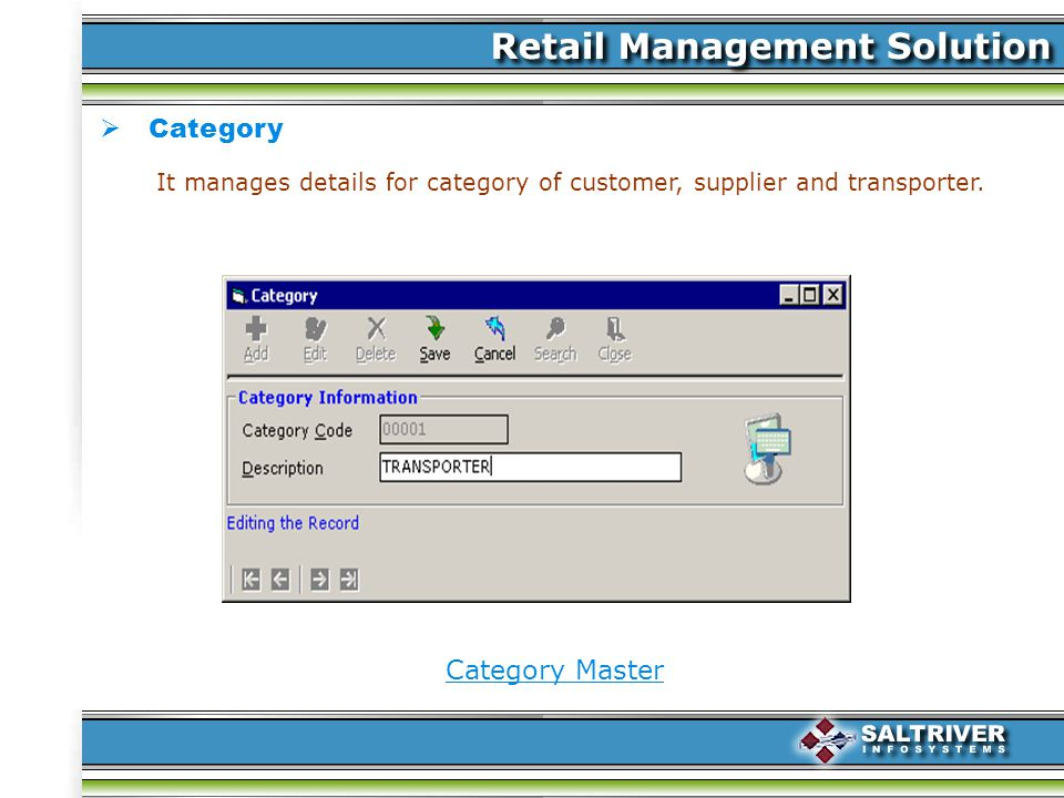 Category Category Master It manages details for category of customer, supplier and transporter.