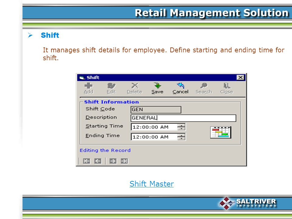 Shift Shift Master It manages shift details for employee.