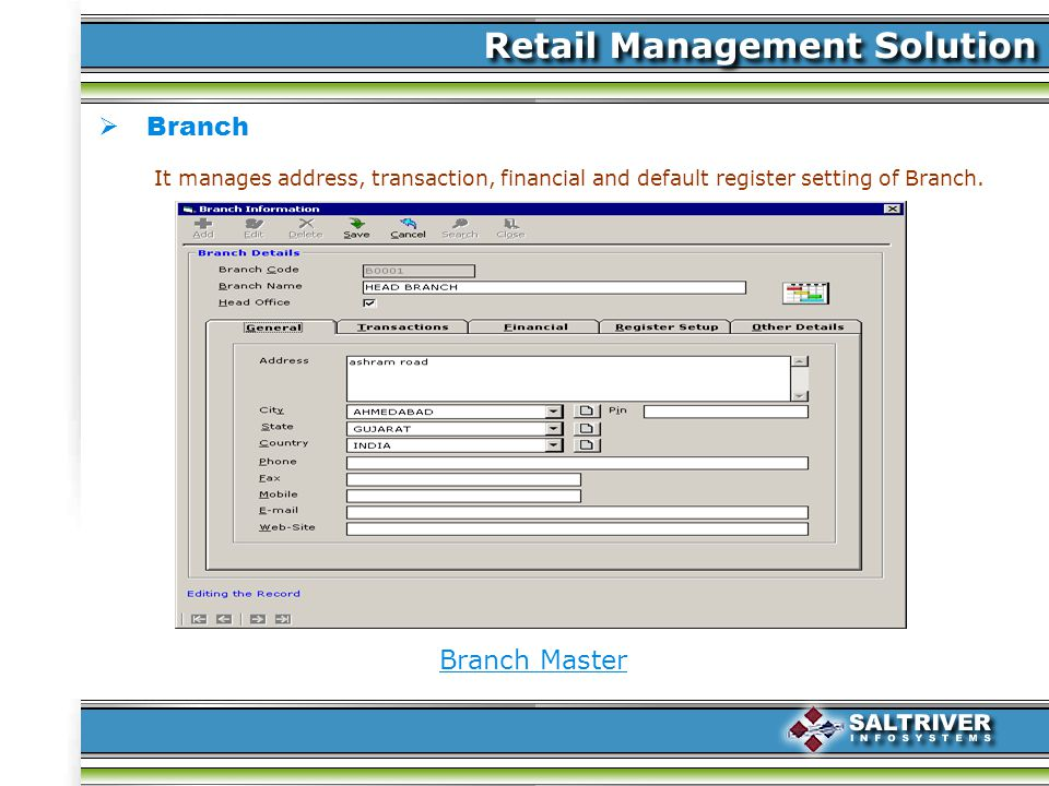Branch Branch Master It manages address, transaction, financial and default register setting of Branch.