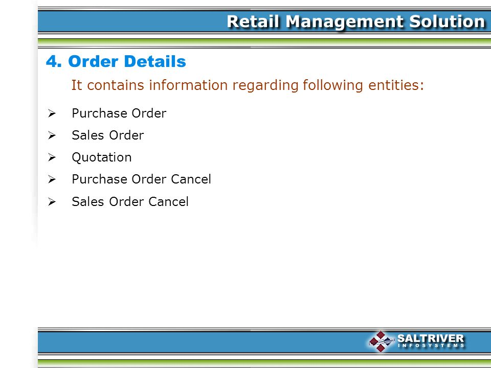 4. Order Details It contains information regarding following entities: Purchase Order Sales Order Quotation Purchase Order Cancel Sales Order Cancel