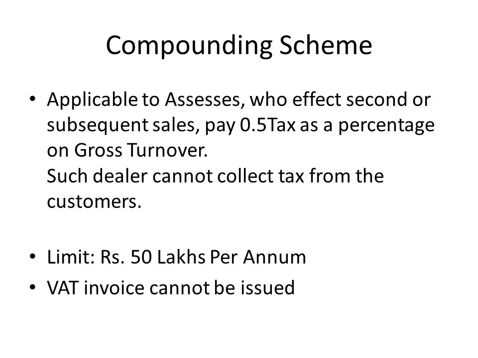 Compounding Scheme Applicable to Assesses, who effect second or subsequent sales, pay 0.5Tax as a percentage on Gross Turnover.