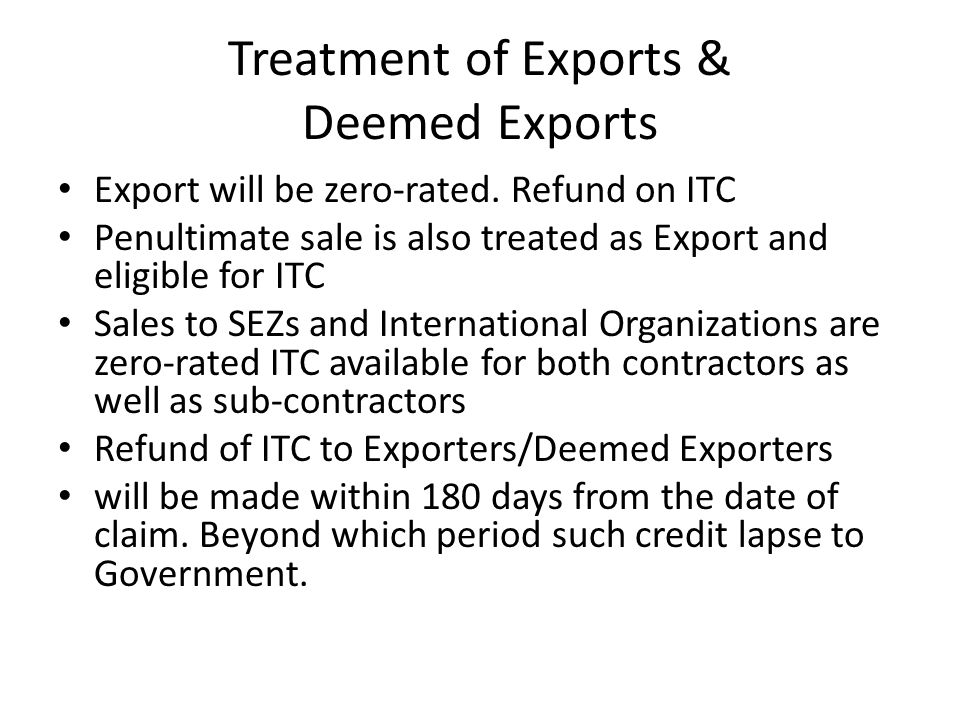 Treatment of Exports & Deemed Exports Export will be zero-rated.