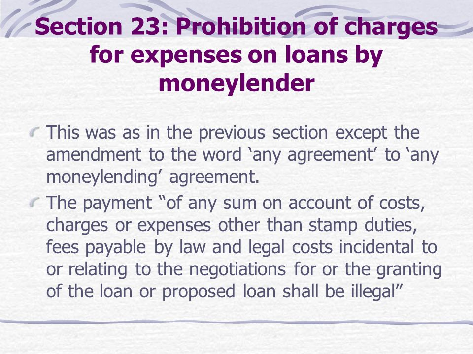 Section 23: Prohibition of charges for expenses on loans by moneylender This was as in the previous section except the amendment to the word any agree