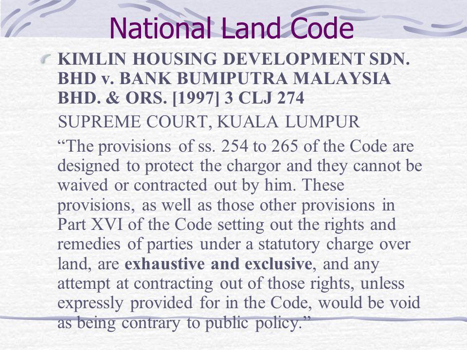 National Land Code KIMLIN HOUSING DEVELOPMENT SDN. BHD v. BANK BUMIPUTRA MALAYSIA BHD. & ORS. [1997] 3 CLJ 274 SUPREME COURT, KUALA LUMPUR The provisi