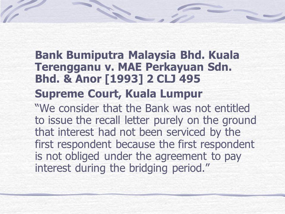 Bank Bumiputra Malaysia Bhd. Kuala Terengganu v. MAE Perkayuan Sdn. Bhd. & Anor [1993] 2 CLJ 495 Supreme Court, Kuala Lumpur We consider that the Bank