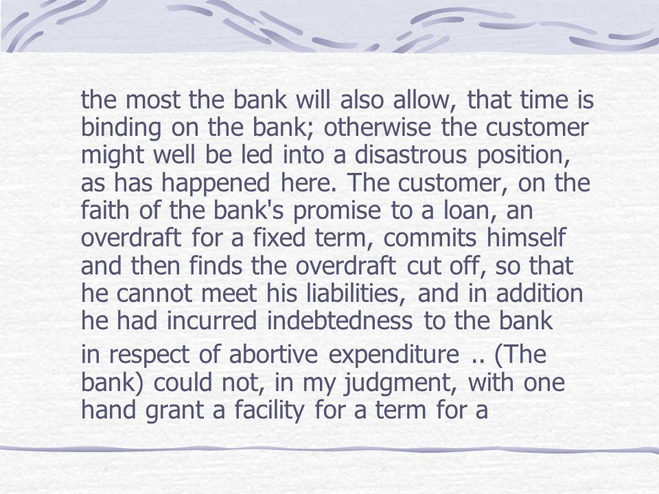 the most the bank will also allow, that time is binding on the bank; otherwise the customer might well be led into a disastrous position, as has happe