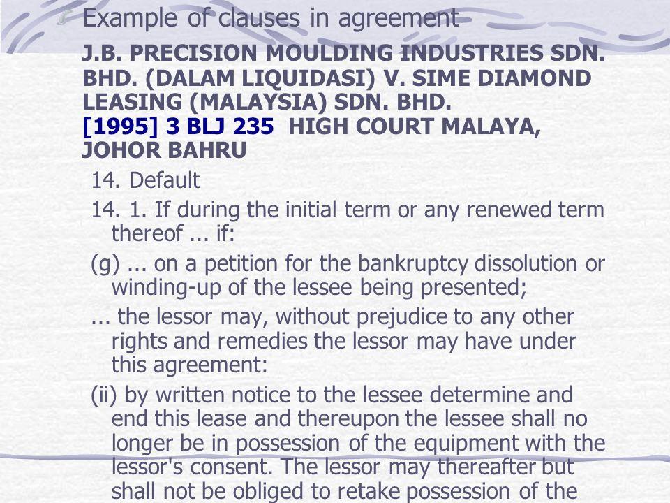 Example of clauses in agreement J.B. PRECISION MOULDING INDUSTRIES SDN. BHD. (DALAM LIQUIDASI) V. SIME DIAMOND LEASING (MALAYSIA) SDN. BHD. [1995] 3 B