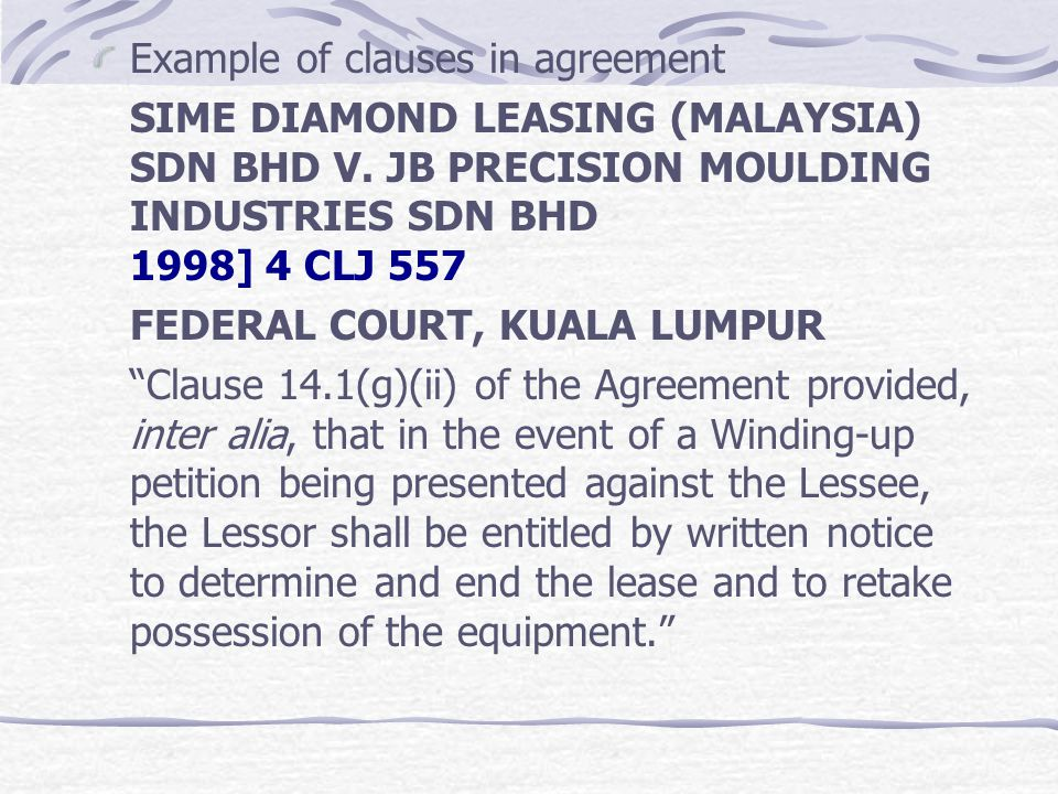 Example of clauses in agreement SIME DIAMOND LEASING (MALAYSIA) SDN BHD V. JB PRECISION MOULDING INDUSTRIES SDN BHD 1998] 4 CLJ 557 FEDERAL COURT, KUA