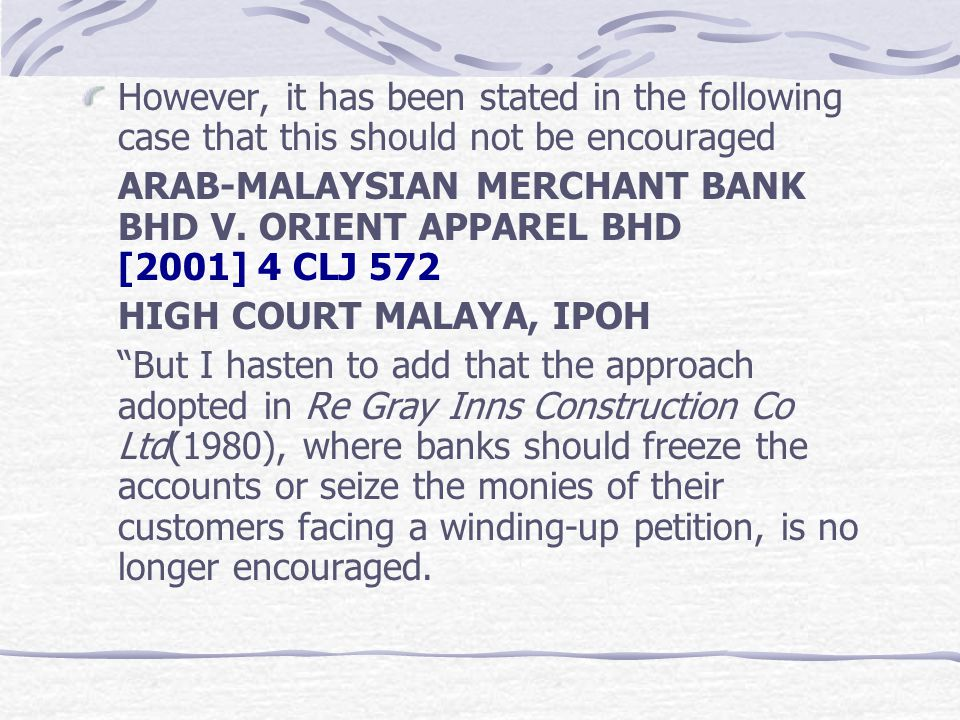 However, it has been stated in the following case that this should not be encouraged ARAB-MALAYSIAN MERCHANT BANK BHD V. ORIENT APPAREL BHD [2001] 4 C