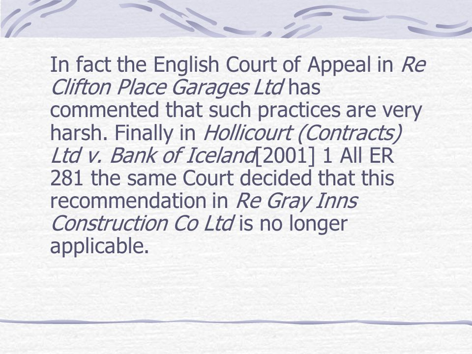 In fact the English Court of Appeal in Re Clifton Place Garages Ltd has commented that such practices are very harsh. Finally in Hollicourt (Contracts